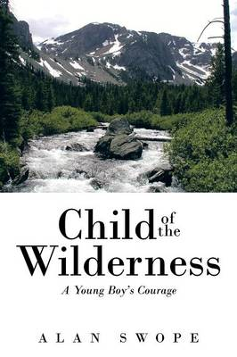 Child of the Wilderness: A Young Boy's Courage (Paperback)