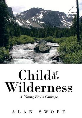 Child of the Wilderness: A Young Boy's Courage (Hardback)