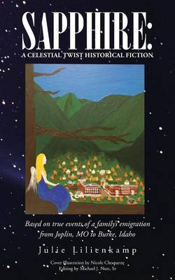 Sapphire: A Celestial Twist Historical Fiction: Based on True Events of a Family's Emigration from Joplin, Mo to Burke, Idaho (Paperback)
