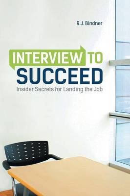 Interview to Succeed: Insider Secrets for Landing the Job (Paperback)