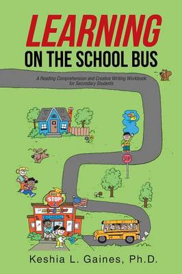 Learning on the School Bus: A Reading Comprehension and Creative Writing Workbook for Secondary Students (Paperback)