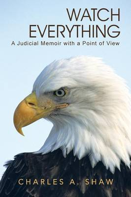 Watch Everything: A Judicial Memoir with a Point of View (Paperback)