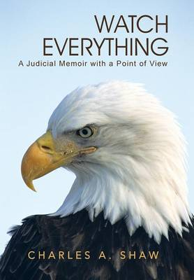 Watch Everything: A Judicial Memoir with a Point of View (Hardback)