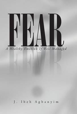 Fear: A Healthy Emotion If Well Managed (Hardback)