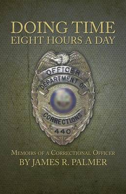 Doing Time Eight Hours a Day: Memoirs of a Correctional Officer (Paperback)