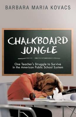 Chalkboard Jungle: One Teacher's Struggle to Survive in the American Public School System (Paperback)
