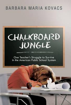 Chalkboard Jungle: One Teacher's Struggle to Survive in the American Public School System (Hardback)