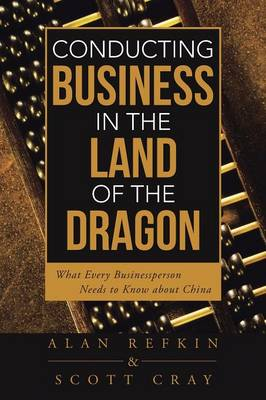 Conducting Business in the Land of the Dragon: What Every Businessperson Needs to Know about China (Paperback)
