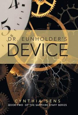 Dr. Eunholder's Device: Book Two of the Sapphire Staff Series (Hardback)