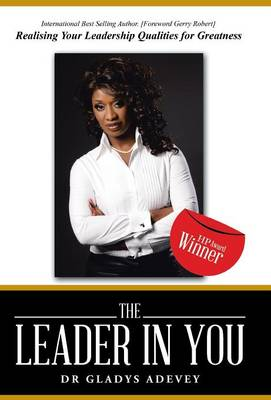 The Leader in You: Realising Your Leadership Qualities for Greatness (Hardback)