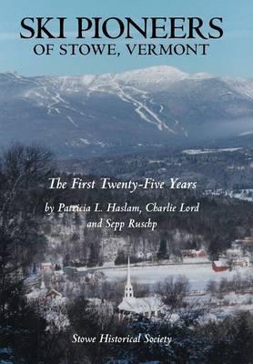 Ski Pioneers of Stowe, Vermont: The First Twenty-Five Years (Hardback)