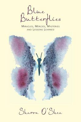 Blue Butterflies: Miracles, Mercies, Mysteries and Lessons Learned (Paperback)