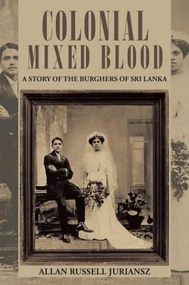 Colonial Mixed Blood: A Story of the Burghers of Sri Lanka (Paperback)
