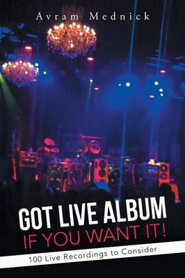 Got Live Album If You Want It!: 100 Live Recordings to Consider (Paperback)