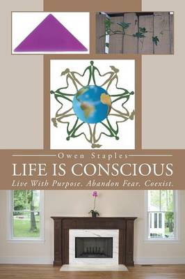 Life Is Conscious: Live with Purpose. Abandon Fear. Coexist. (Paperback)