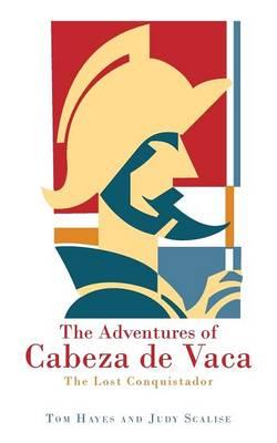 The Adventures of Cabeza de Vaca: The Lost Conquistador (Paperback)