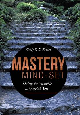 Mastery Mind-Set: Doing the Impossible in Martial Arts (Hardback)