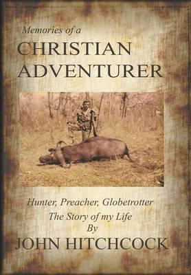 Memories of a Christian Adventurer: Hunter, Preacher, Globetrotter (Hardback)