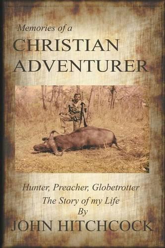 Memories of a Christian Adventurer: Hunter, Preacher, Globetrotter (Paperback)