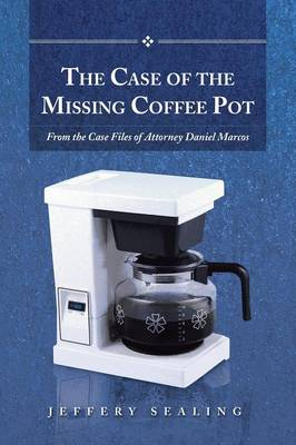The Case of the Missing Coffee Pot: From the Case Files of Attorney Daniel Marcos (Paperback)