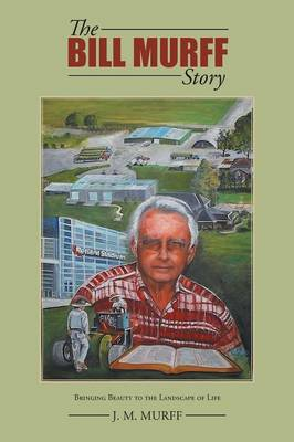 The Bill Murff Story: Bringing Beauty to the Landscape of Life (Paperback)