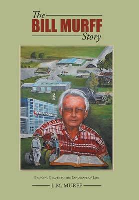 The Bill Murff Story: Bringing Beauty to the Landscape of Life (Hardback)