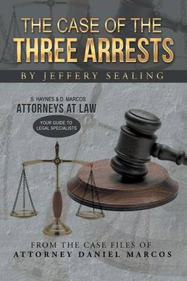 The Case of the Three Arrests: From the Case Files of Attorney Daniel Marcos (Paperback)