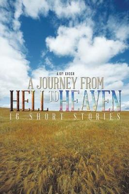 A Journey from Hell to Heaven: 16 Short Stories (Paperback)