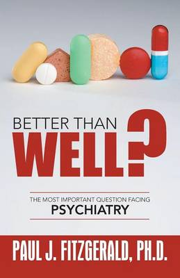 Better Than Well?: The Most Important Question Facing Psychiatry (Paperback)