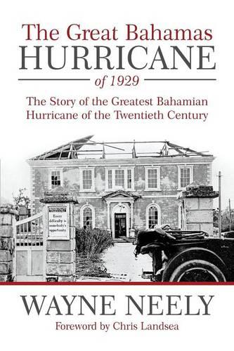 The Great Bahamas Hurricane of 1929: The Story of the Greatest Bahamian Hurricane of the Twentieth Century (Paperback)
