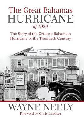 The Great Bahamas Hurricane of 1929: The Story of the Greatest Bahamian Hurricane of the Twentieth Century (Hardback)