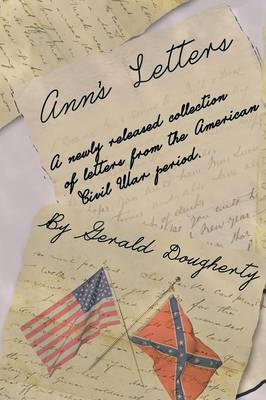 Ann's Letters: A Newly Released Collection of Letters from the American Civil War (Paperback)