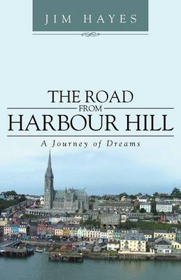 The Road from Harbour Hill: A Journey of Dreams (Paperback)
