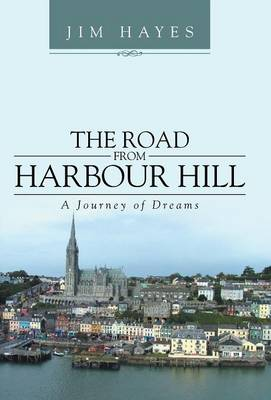 The Road from Harbour Hill: A Journey of Dreams (Hardback)