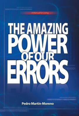 The Amazing Power of Our Errors: A Manual for Living (Hardback)
