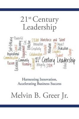 21st Century Leadership: Harnessing Innovation, Accelerating Business Success (Paperback)