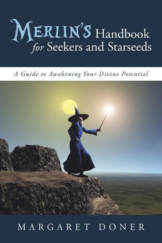 Merlin's Handbook for Seekers and Starseeds: A Guide to Awakening Your Divine Potential (Paperback)