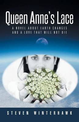 Queen Anne's Lace: A Novel about Earth Changes and a Love That Will Not Die (Paperback)