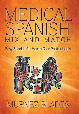 Medical Spanish Mix and Match: Easy Spanish for Health Care Professionals (Hardback)