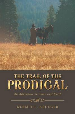 The Trail of the Prodigal: An Adventure in Time and Faith (Paperback)