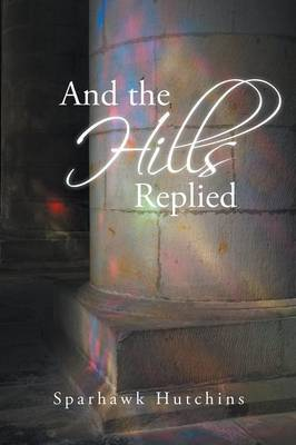 And the Hills Replied (Paperback)