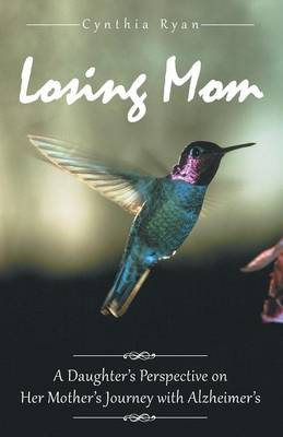 Losing Mom: A Daughter's Perspective on Her Mother's Journey with Alzheimer's (Paperback)