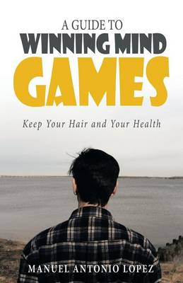 A Guide to Winning Mind Games: Keep Your Hair and Your Health (Paperback)