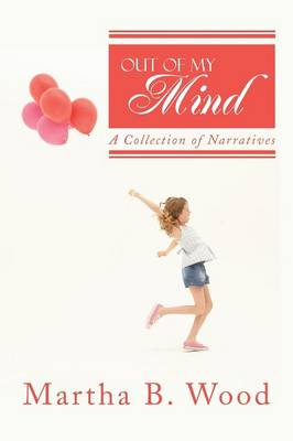 Out of My Mind: A Collection of Narratives (Paperback)