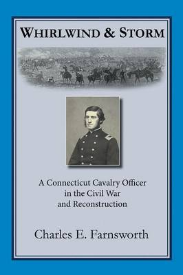 Whirlwind and Storm: A Connecticut Cavalry Officer in the Civil War and Reconstruction (Paperback)
