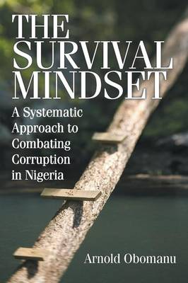 The Survival Mindset: A Systematic Approach to Combating Corruption in Nigeria (Paperback)