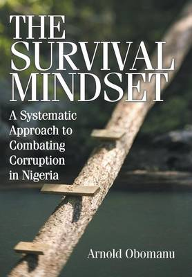 The Survival Mindset: A Systematic Approach to Combating Corruption in Nigeria (Hardback)