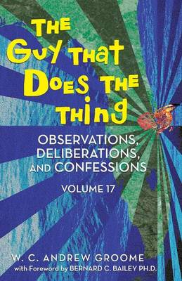 The Guy That Does the Thing - Observations, Deliberations, and Confessions Volume 17 (Paperback)