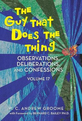 The Guy That Does the Thing - Observations, Deliberations, and Confessions Volume 17 (Hardback)