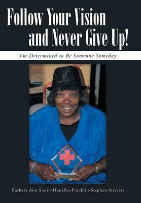 Follow Your Vision and Never Give Up!: I'm Determined to Be Someone Someday (Hardback)